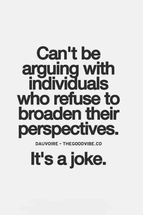 Don T Argue With Close Minded People People Quotes Truths Wise Words Quotes Real Love Quotes