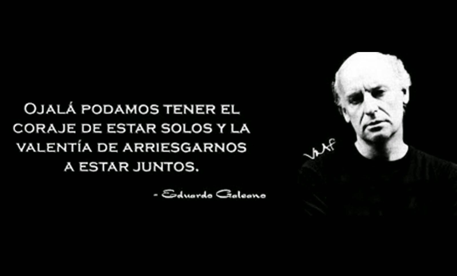 Casa De Euterpe Coraje Eduardo Galeano Faith In Humanity Memes Quotes Einstein