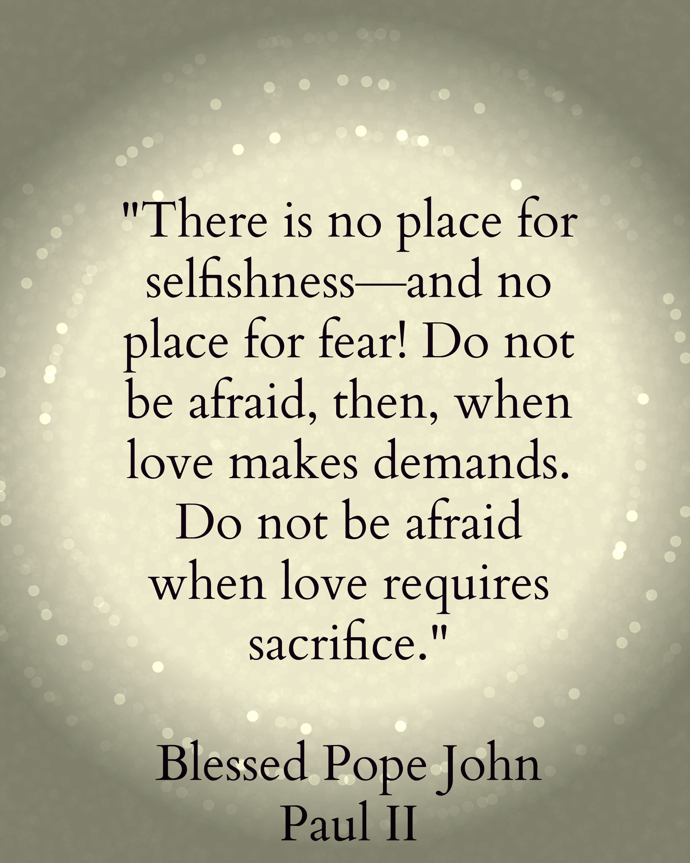 Catholic Quotes On Love There Is No Place For Selfishness  And No Place For Fear Do Not