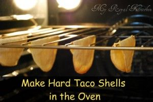 Make Hard Taco Shells in the Oven! Easy, Healthier and Cheaper! - My Royal Kitchen