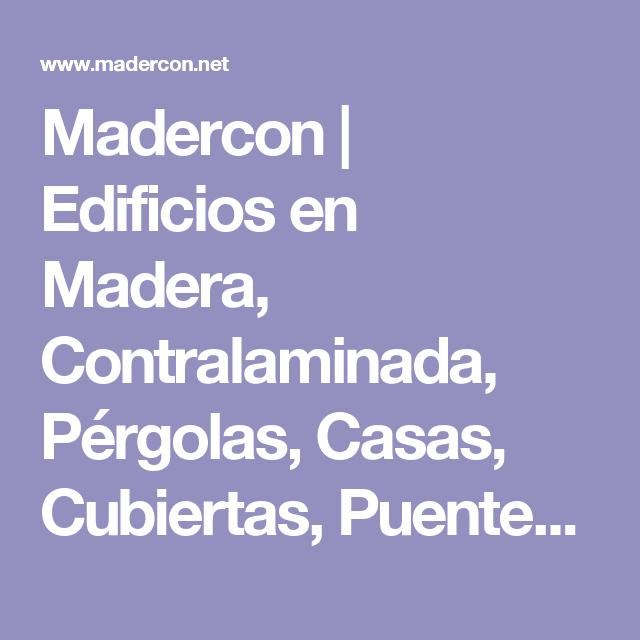 Madercon | Edificios en Madera, Contralaminada, Pérgolas, Casas, Cubiertas, Puentes, Construcción Sostenible.