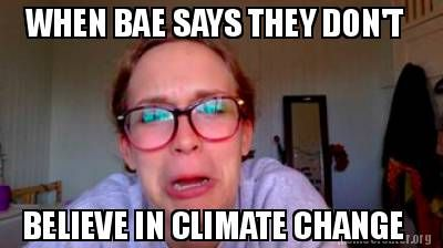 Funny Memes About Making Love : Meme creator when bae says they don't believe in climate change