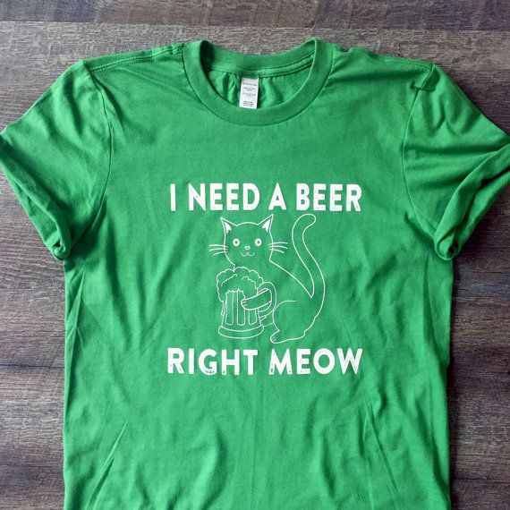 I Need A Beer Right Meow t-shirt - too cute!