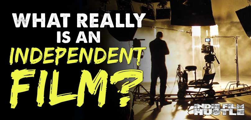 What Really is an Independent Film? - Indie Film Hustle ...