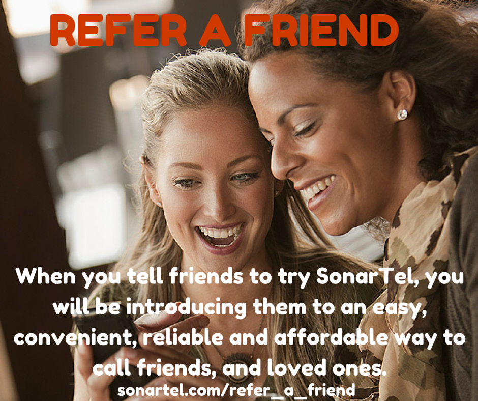 Refer your friends to Sonar Tel today.  The convenient, reliable and affordable way to call friends and loved ones. http://www.sonartel.com/refer_a_friend