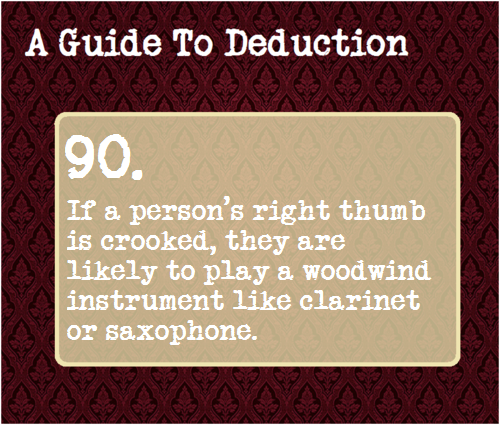 90: If a person's right thumb is crooked, they are likely to play a woodwind instrument like clarinet or saxophone.