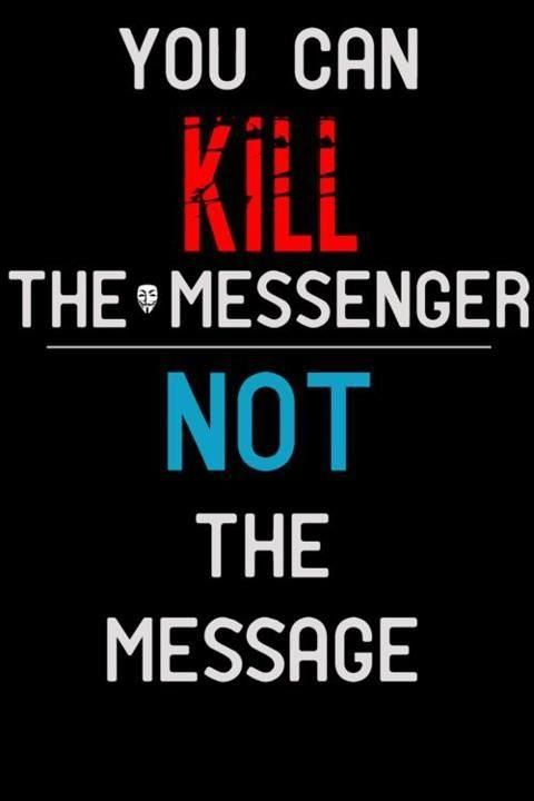 You Can Kill The Messenger Not Message