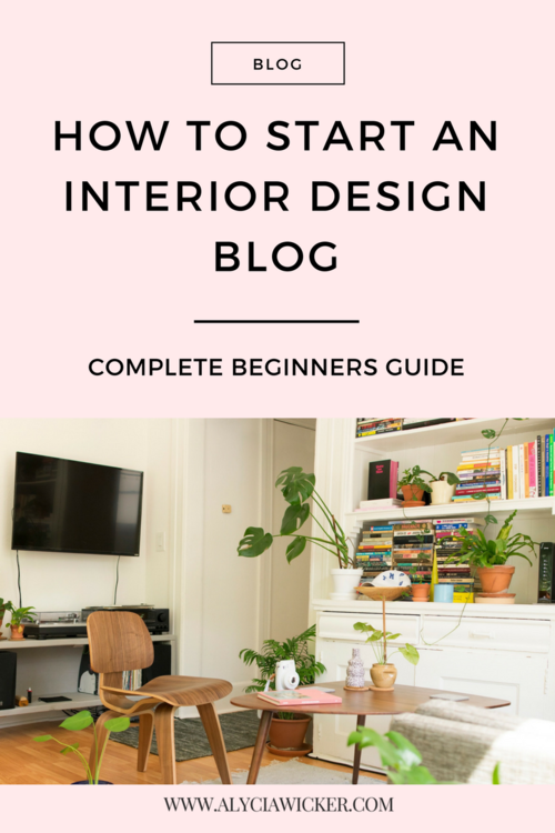How To Start An Interior Design Blog - Beginner's Guide — Online Interior Design School by Alycia Wicker
