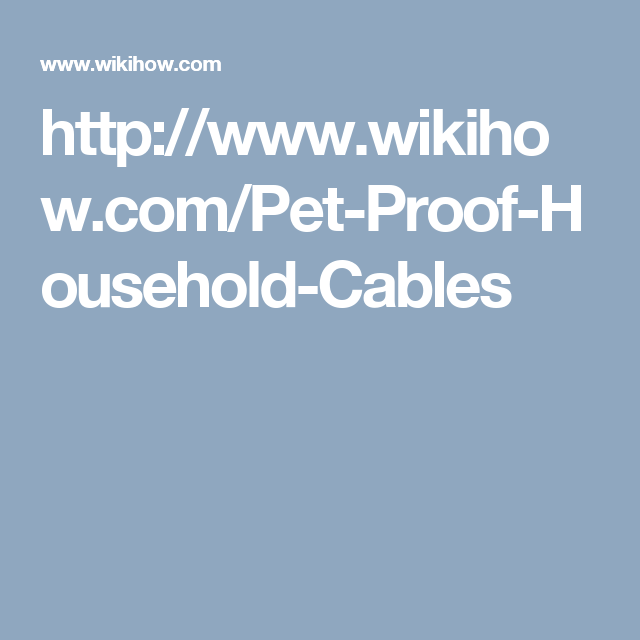 http://www.wikihow.com/Pet-Proof-Household-Cables