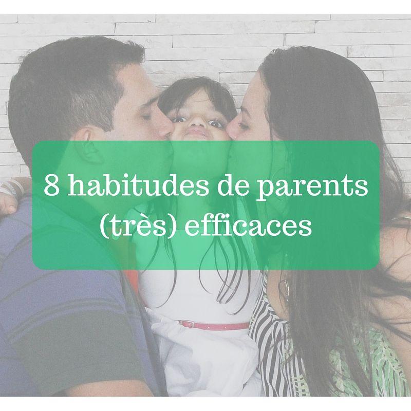 8 Habitudes De Parents Tres Efficaces Education Bienveillante Education Familiale Education