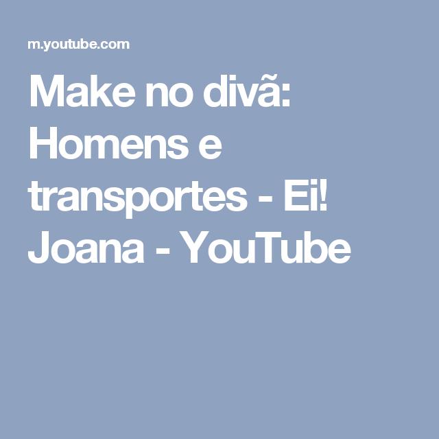 Make no divã: Homens e transportes - Ei! Joana - YouTube