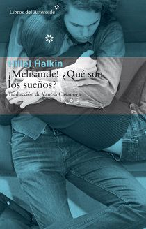 ¡Melisande! ¿Qué son los sueños? de Hillel Halkin Una de las novelas de amor más extraordinarias de los últimos años que nos habla del poder de la literatura y la memoria. [Imagen de http://www.librosdelasteroide.com/]