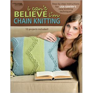 I Can't Believe I'm Chain Knitting - Leisure Arts