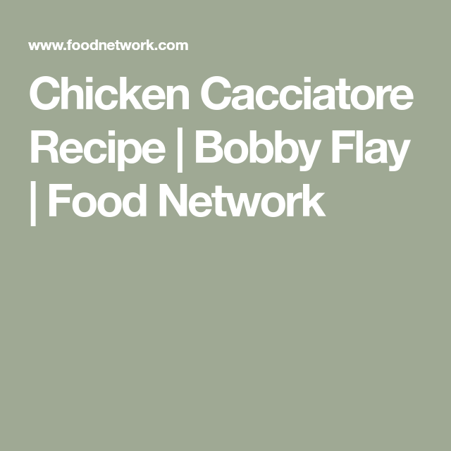 Chicken Cacciatore Recipe Bobby Flay Food Network Favorite