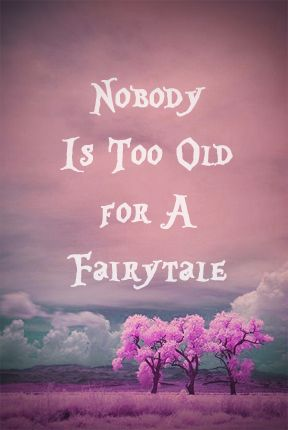 I Will Always Love Fairytales No Matter My Age Fun Young At Heart Fairy Tales Quotes Words