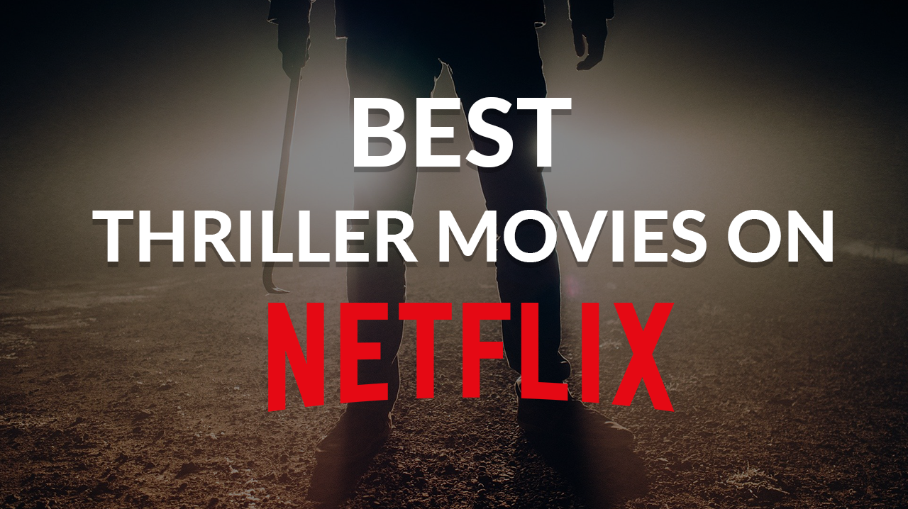 21 Best Thriller Movies On Netflix Which You Should Watch Right Now These Are The Best Thriller In 2021 Thriller Movies Psychological Thriller Movies Thrillers Movies