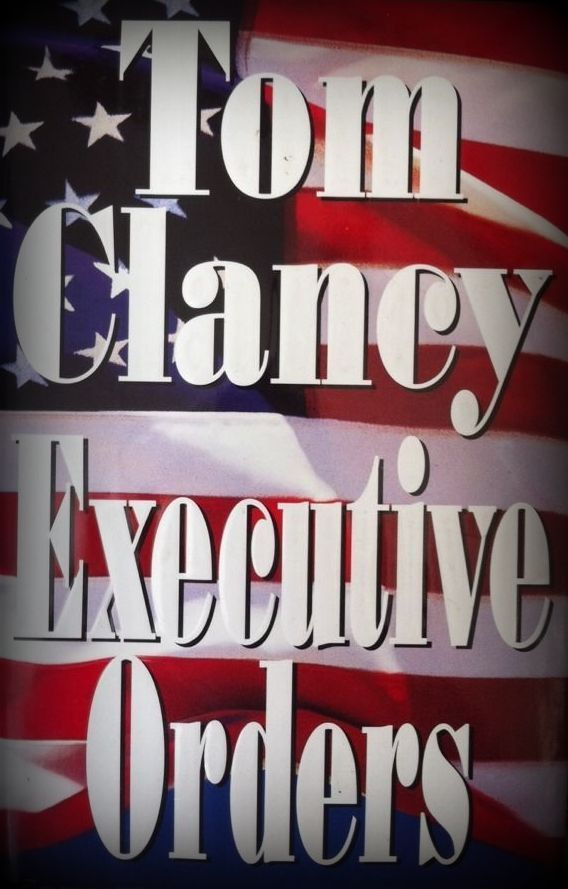 Executive Orders : A Jack Ryan Novel by Tom Clancy