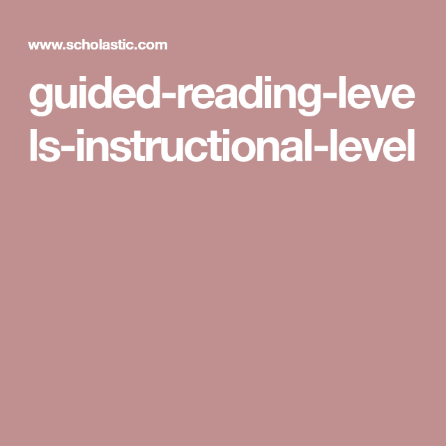 Guided Reading Levels Instructional Level Guided Reading