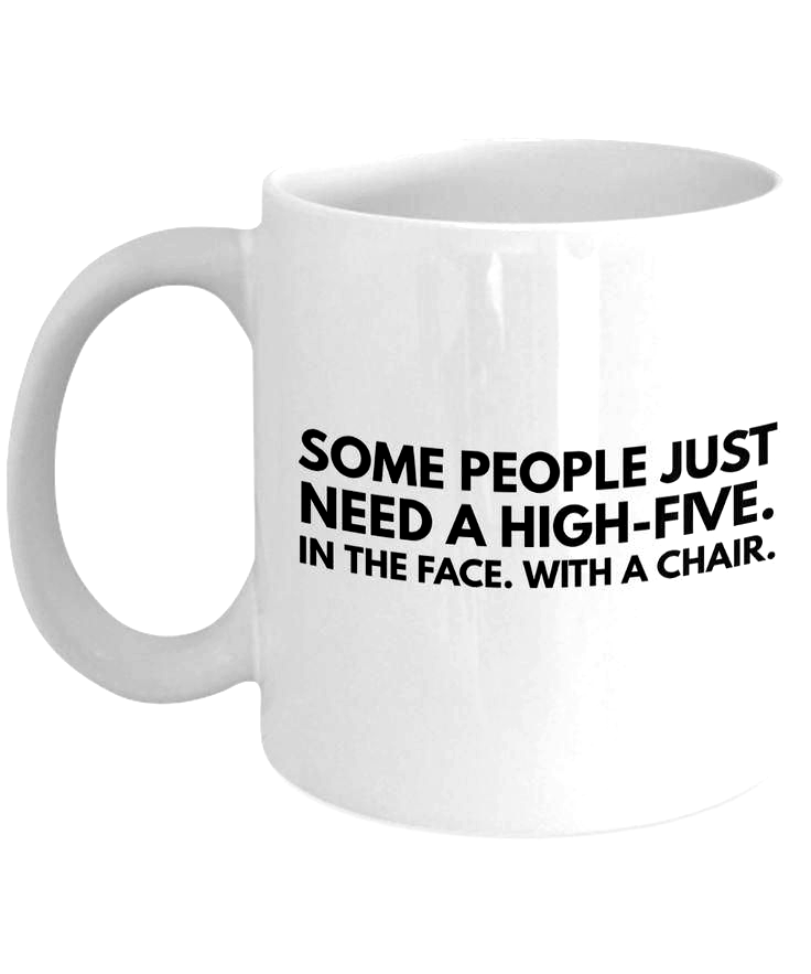Dark Inappropriate Humor Funny Coffee Mug - Adult Humor Coffee Mug - Some People Just Need A High Five In The Face With A Chair, 11 Oz White Mug #christmasmugs