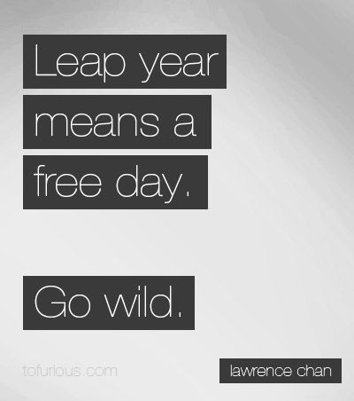 Go wild. quote quotes leapyear Leap day quotes, Leap