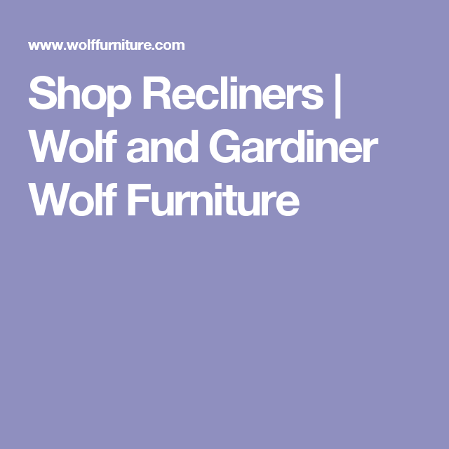 Shop Recliners | Wolf And Gardiner Wolf Furniture
