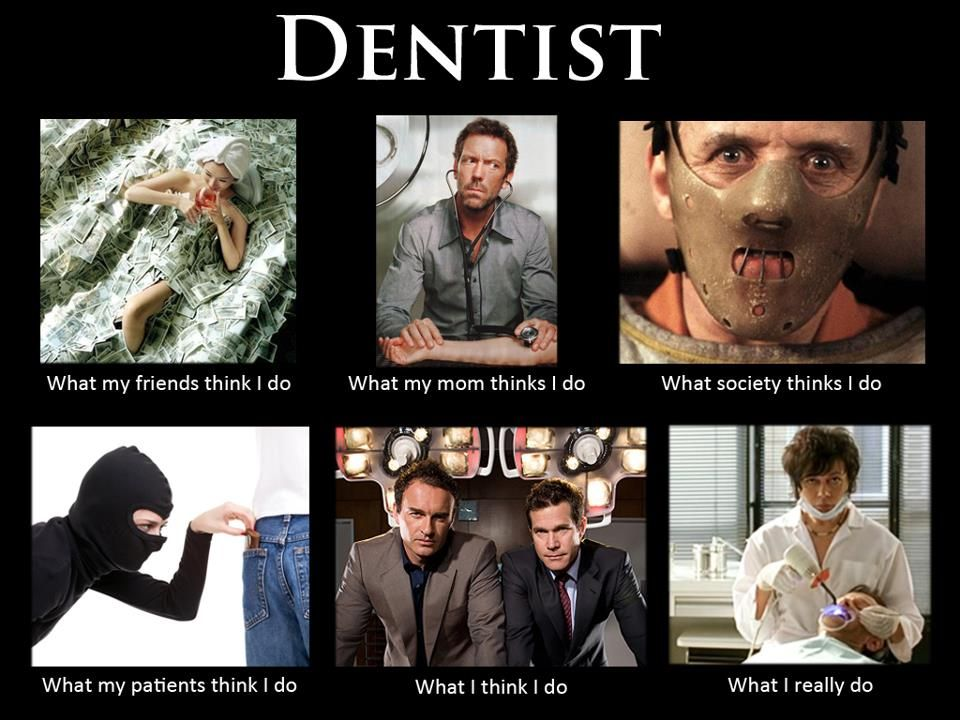 Dentist what people think I do. Dentist Humor