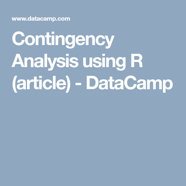 Contingency Analysis using R (article) - DataCamp | R