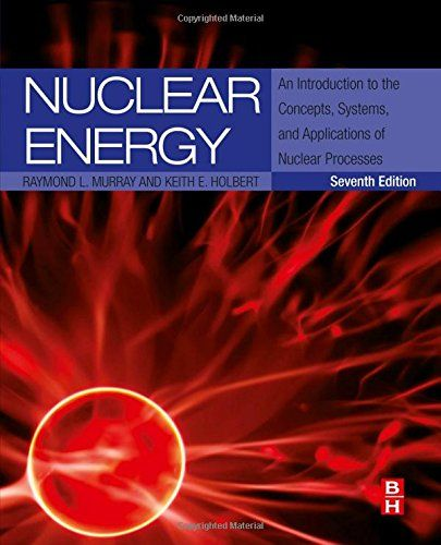 Nuclear Energy, Seventh Edition: An Introduction to the Concepts, Systems, and Applications of Nuclear Processes by Raymond Murray http://www.amazon.com/dp/0124166547/ref=cm_sw_r_pi_dp_TqPxub1C4NV22