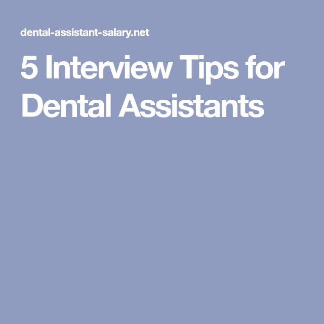 Have You Scored An Interview For A Job As A Dental Assistant But You Donu0027t  Know What To Expect? Here Are 5 Interview Tips For Dental Assistants.