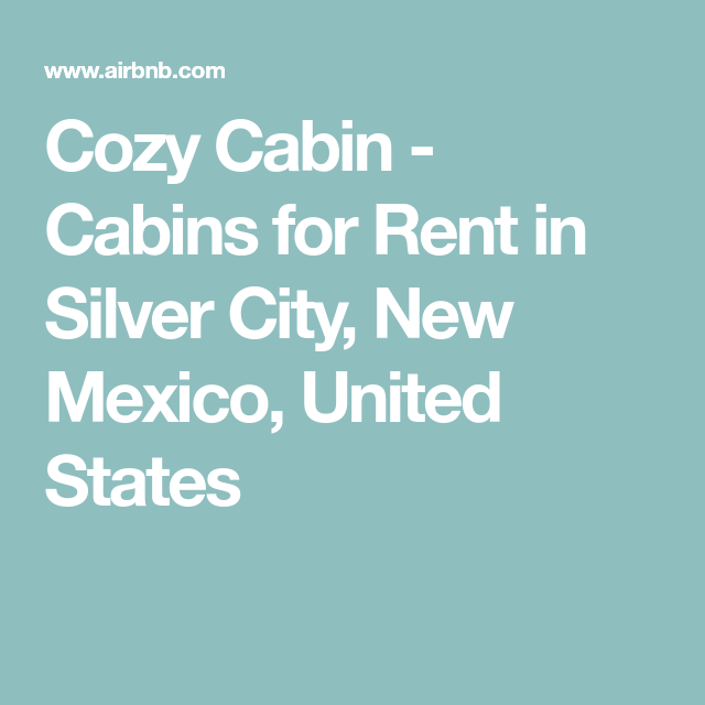 Cozy Cabin   Cabins For Rent In Silver City, New Mexico, United States