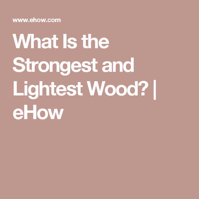 What Is the Strongest and Lightest Wood | Information