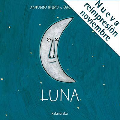 """LUNA - Antonio Rubio y Óscar Villán. Colección """"De la cuna a la luna"""". Kalandraka Poema visual recitable, a base de dibujos rimados y ritmados."""