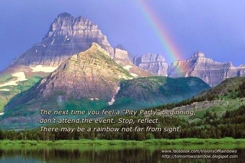 "The next time you feel a ""Pity Party"" beginning, don't attend the event.  Stop, reflect.  There may be a #rainbow not far from sight.  www.facebook.com/VisionsOfRainbows"