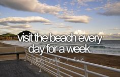 Visit the beach every day for a week ✔️