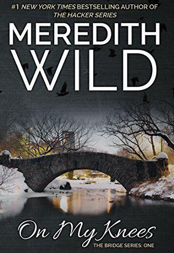 On My Knees Bridge Book 1 Kindle Edition By Meredith Wild Literature Fiction Kindle Ebooks Amazon Com Books Meredith Wild Meredith Wild Books