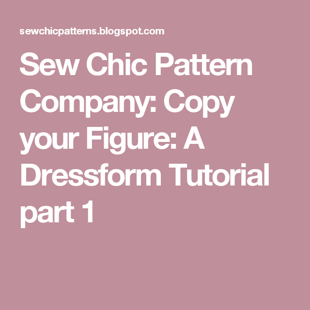 Sew Chic Pattern Company Copy Your Figure A Dressform Tutorial