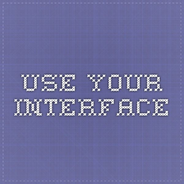 Use Your Interface Interface, Interactive design, User