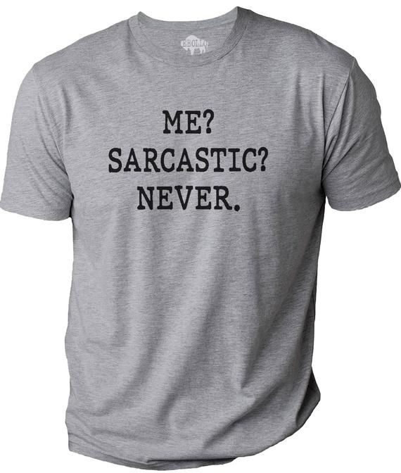 Funny Shirt Men - Me Sarcastic Never - Fathers Day Gift - Husband Gift - Birthday Gift - Valentine Gift - Dad Gift - Wife Gift Shirt