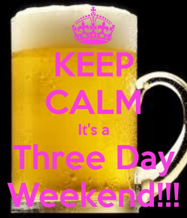 Three Day Weekend!!! Weekend quotes, Weekend humor