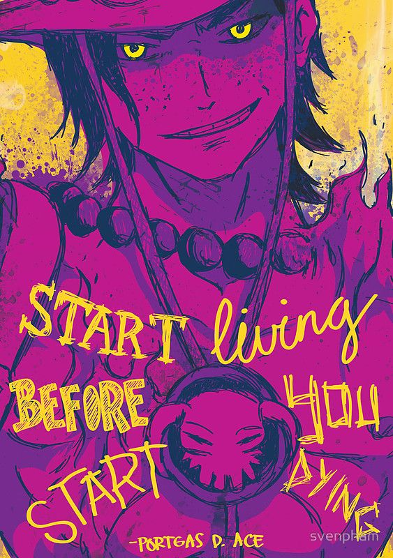 Portgas D. Ace poster with a quote... LOVE IT