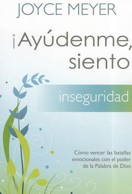 Ayudenme Siento Inseguridad Con Imagenes Libros De Autoayuda
