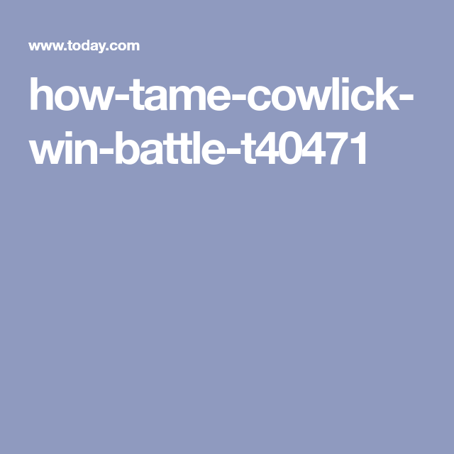 How I learned to battle my cowlick (and win) (With images ...