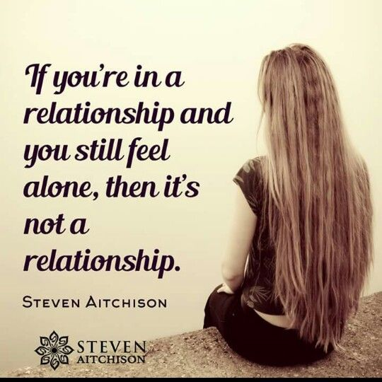 If You Re In A Relationship And You Still Feel Alone Then It S Not A Relationship Successful Marriage Tips Marriage Tips Alone In Marriage