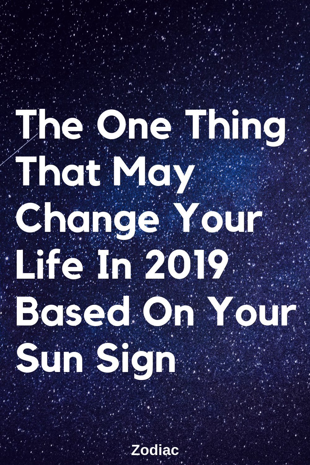 The One Thing That May Change Your Life In 2019 Based On Your Sun
