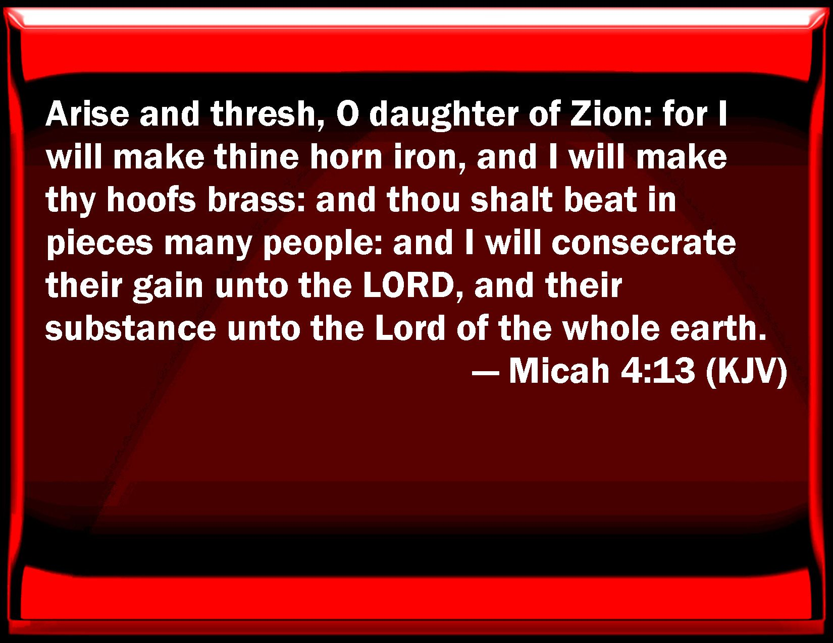 Rise And Thresh O Daughter Of Zion For I Will Give You Horns Of Iron I Will Give You Hoofs Of Bronze And You Will Break Kjv You Are The Father