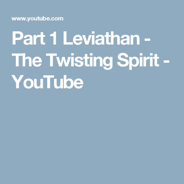 Part 1 Leviathan - The Twisting Spirit - YouTube | Spiritual Warfare