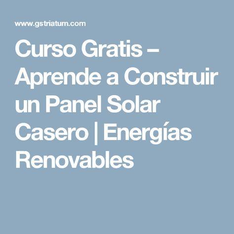 Curso Gratis Aprende A Construir Un Panel Solar Casero Energias Renovables Panel Solar Casero Paneles Solares Sistema De Energia Solar
