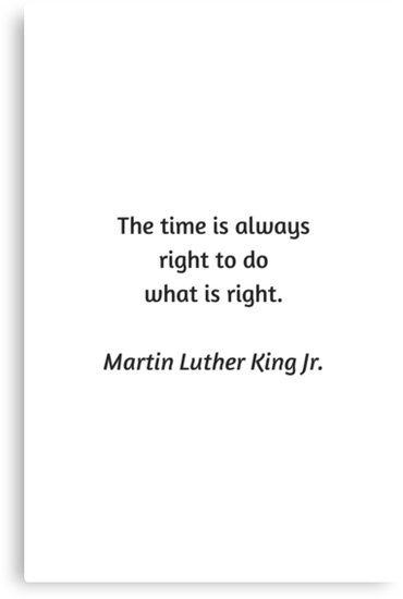 'Martin Luther King Inspirational Quote - The time is always right to do what is right' Canvas Print by IdeasForArtists