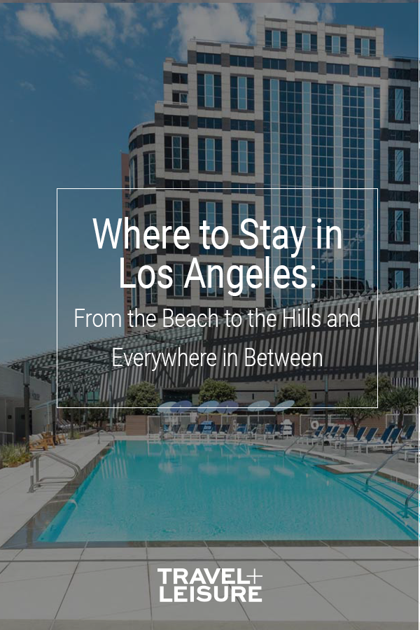 Where To Stay In Los Angeles From The Beach To The Hills And Everywhere In Between Santa Monica Beach Hotels Travel And Leisure Visit California