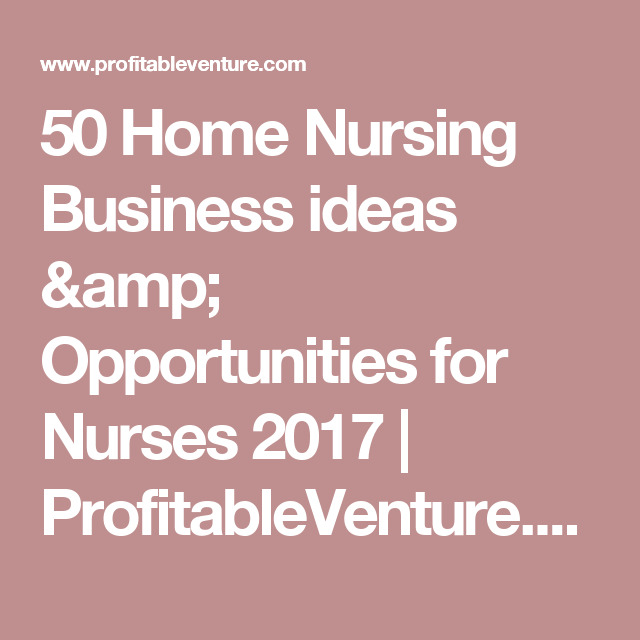 Home Nursing Business Ideas Opportunities For Nurses